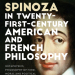 Spinoza in 21st-Century American and French Philosophy